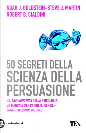 50 segreti della scienza della persuasione by Robert B. Cialdini, Noah J. Goldstein, Steve J. Martin
