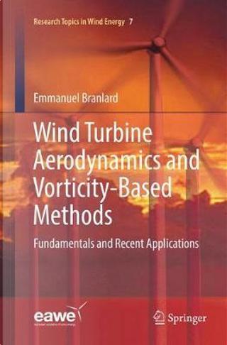 Wind Turbine Aerodynamics and Vorticity-based Methods by Emmanuel Branlard