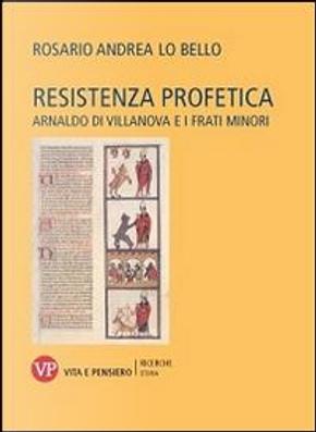 Resistenza profetica. Arnaldo di Villanova e i frati minori by Rosario A. Lo Bello