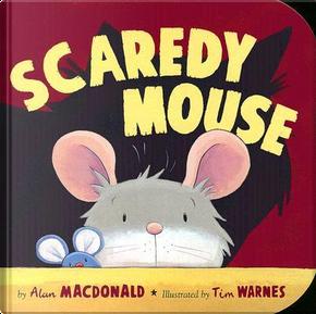 Scaredy Mouse by alan macdonald
