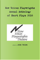 New Voices Playwrights Theatre Annual Anthology of Short Plays 2016 by John Bolen
