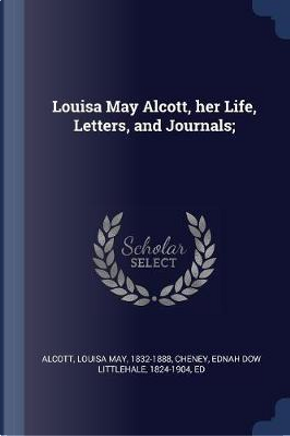 Louisa May Alcott, Her Life, Letters, and Journals; by Louisa may Alcott