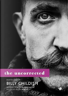 Uncorrected Billy Childish, The New & Selected Poems by Billy Childish