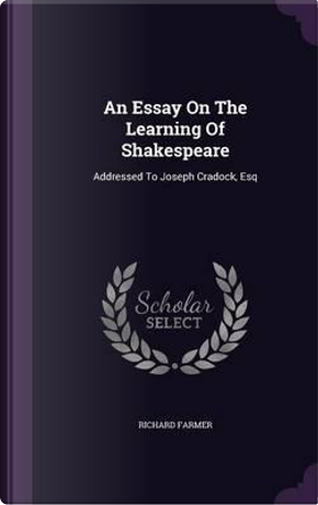 An Essay on the Learning of Shakespeare by Richard Farmer