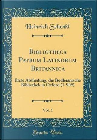 Bibliotheca Patrum Latinorum Britannica, Vol. 1 by Heinrich Schenkl