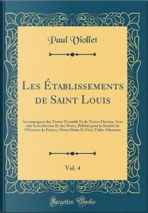 Les Établissements de Saint Louis, Vol. 4 by Paul Viollet