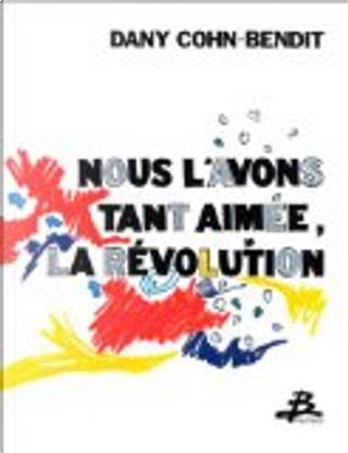 Nous l'avons tant aimée, la révolution by Daniel Cohn-Bendit
