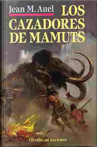 Los cazadores de mamuts by Jean M. Auel