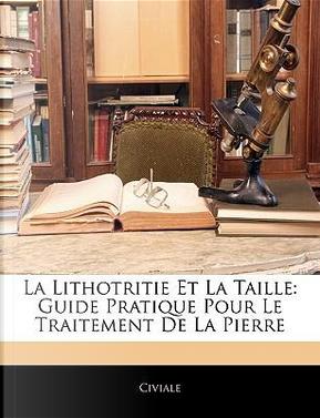La Lithotritie Et La Taille by Civiale