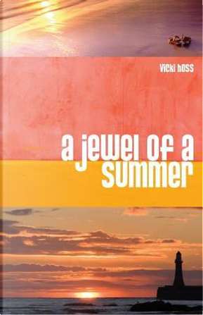 A Jewel of a Summer by Vicki Hoss