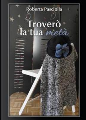 Troverò la tua metà by Roberta Pasciolla