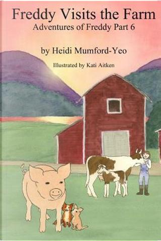 Freddy Visits the Farm by Heidi Mumford-yeo