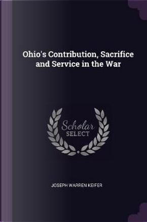 Ohio's Contribution, Sacrifice and Service in the War by Joseph Warren Keifer