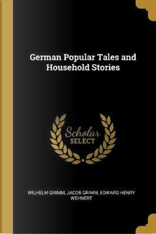 German Popular Tales and Household Stories by Wilhelm Grimm