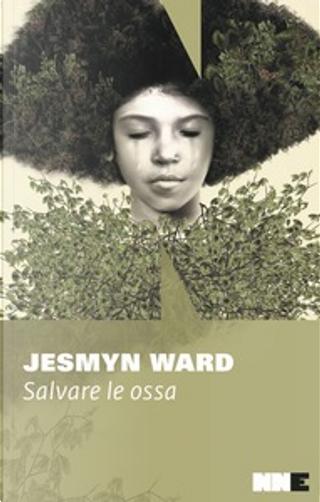 Salvare le ossa by Jesmyn Ward