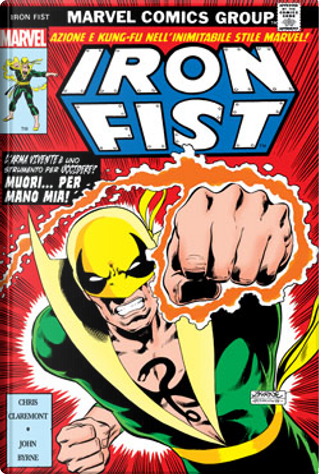 Iron Fist di Chris Claremont & John Byrne by Len Wein, Gerry Conway, Chris Claremont, Roy Thomas, Tony Isabella, Doug Moench
