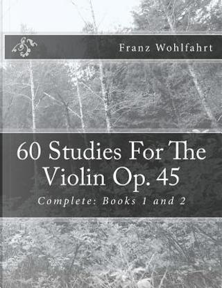60 Studies for the Violin Op. 45 by Franz Wohlfahrt