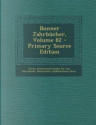 Bonner Jahrbucher, Volume 82 by Verein Altertumsfreunden Von Rheinlande