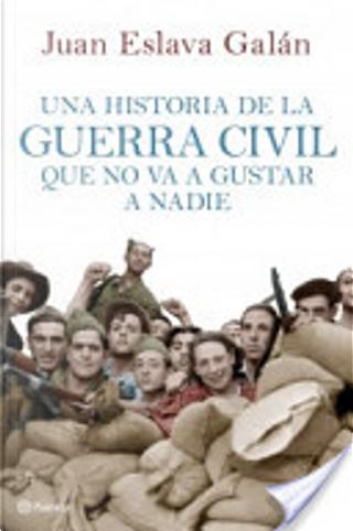 Una historia de la guerra civil que no va a gustar a nadie by Juan Eslava Galán