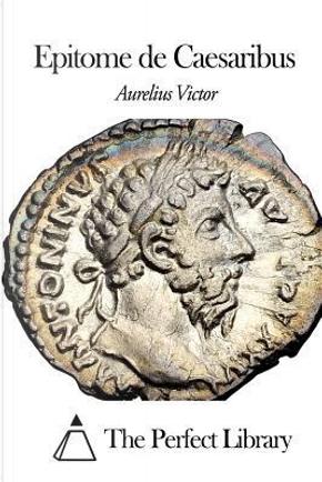 Epitome De Caesaribus by Victor Aurelius