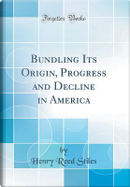 Bundling Its Origin, Progress and Decline in America (Classic Reprint) by Henry Reed Stiles