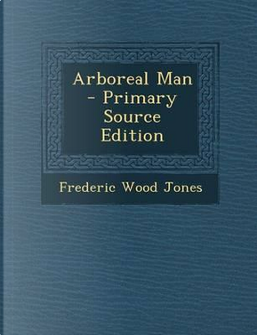 Arboreal Man - Primary Source Edition by Frederic Wood Jones