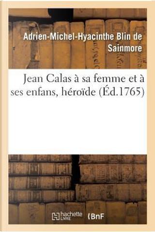 Jean Calas a Sa Femme et a Ses Enfans, Heroide by Blin de Sainmore-a-M