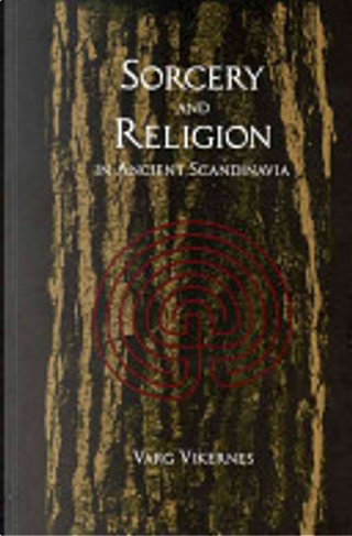 Sorcery and Religion in Ancient Scandinavia by Varg Vikernes