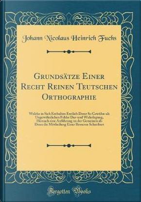 Grundsätze Einer Recht Reinen Teutschen Orthographie by Johann Nicolaus Heinrich Fuchs