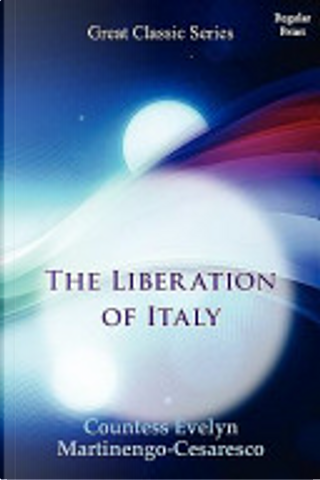 The Liberation of Italy by Countess Evelyn Martinengo Cesaresco
