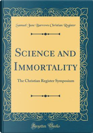 Science and Immortality by Samuel June Barrows Christian Register