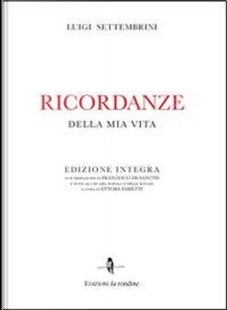 Ricordanze della mia vita by Luigi Settembrini