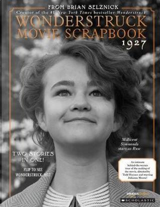 The Wonderstruck Movie Scrapbook 1927 / The Wonderstruck Movie Scrapbook 1977 by Brian Selznick