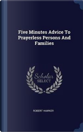 Five Minutes Advice to Prayerless Persons and Families by Robert Hawker
