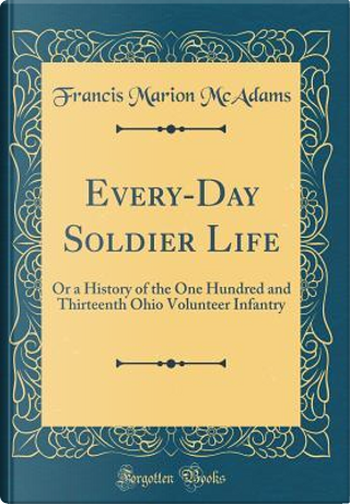 Every-Day Soldier Life by Francis Marion McAdams