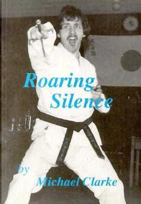 Roaring Silence by Michael Clarke