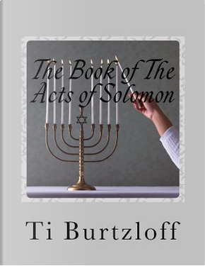 The Book of the Acts of Solomon by Ti Burtzloff