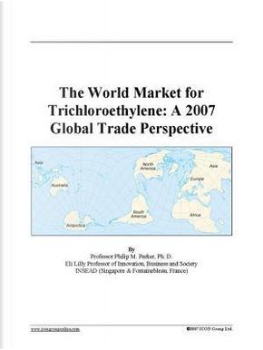 The World Market for Trichloroethylene by Philip M. Parker