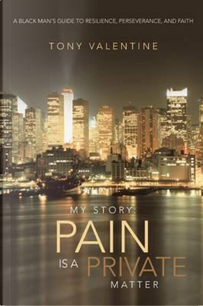 My Story Pain Is a Private Matter by Tony Valentine