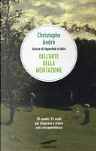 Dell'arte della meditazione by Cristophe André