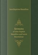 Sermons of John Baptist Massillon and Lewis Bourdaloue by Jean Baptiste Massillon