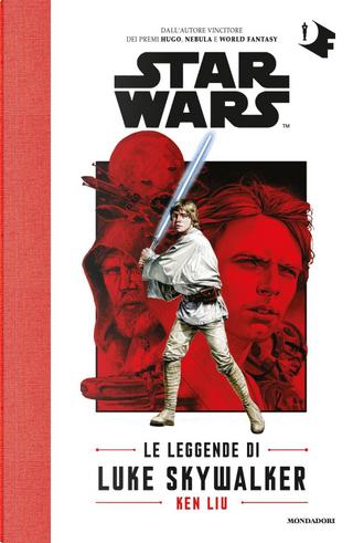 Star Wars: Le leggende di Luke Skywalker by Ken Liu