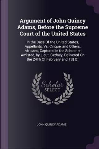 Argument of John Quincy Adams, Before the Supreme Court of the United States by John Quincy Adams