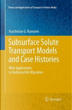 Subsurface Solute Transport Models and Case Histories by Vyacheslav G. Rumynin