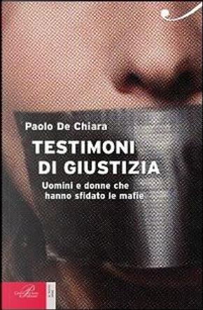 Testimoni di giustizia. Uomini e donne che hanno sfidato la mafia by Paolo De Chiara