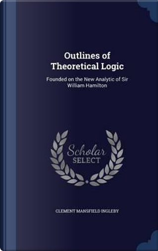 Outlines of Theoretical Logic by Clement Mansfield Ingleby