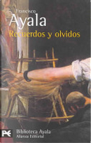 Recuerdos Y Olvidos / Memories and Forgetfullness by Francisco Ayala