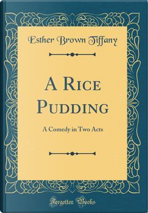 A Rice Pudding by Esther Brown Tiffany