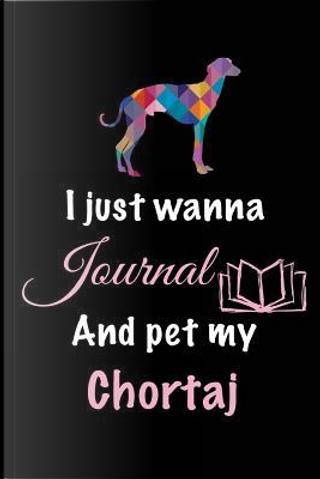 I Just Wanna Journal and Pet My Chortaj by Blank Book Billionaire