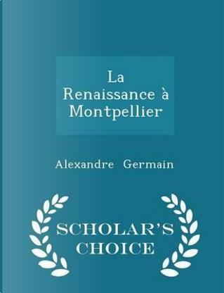 La Renaissance a Montpellier - Scholar's Choice Edition by Alexandre Germain